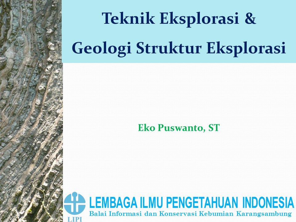 Balai Informasi dan Konservasi Kebumian Karangsambung Teknik Eksplorasi & Geologi Struktur Eksplorasi Eko Puswanto, ST