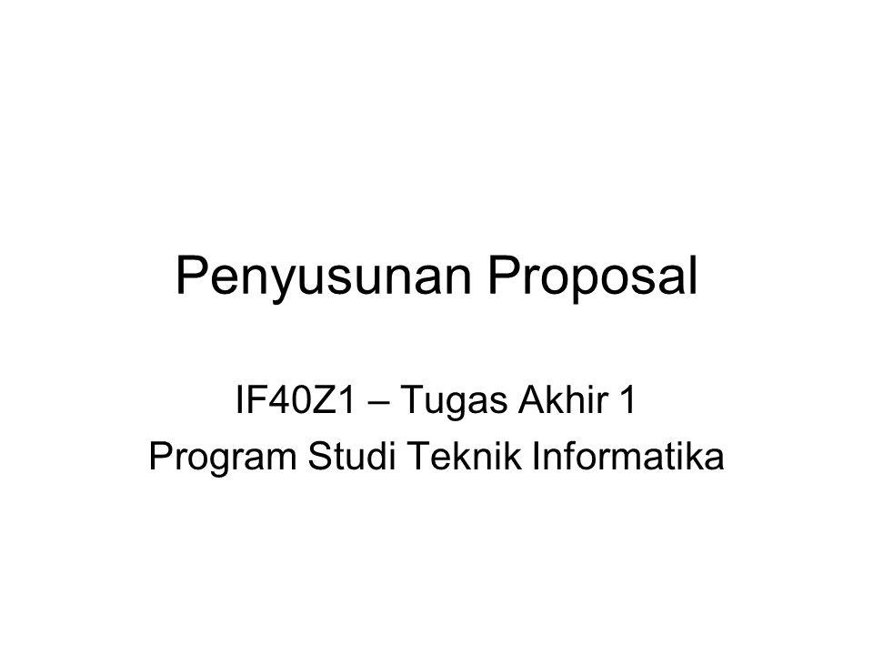 Penyusunan Proposal IF40Z1 – Tugas Akhir 1 Program Studi Teknik Informatika
