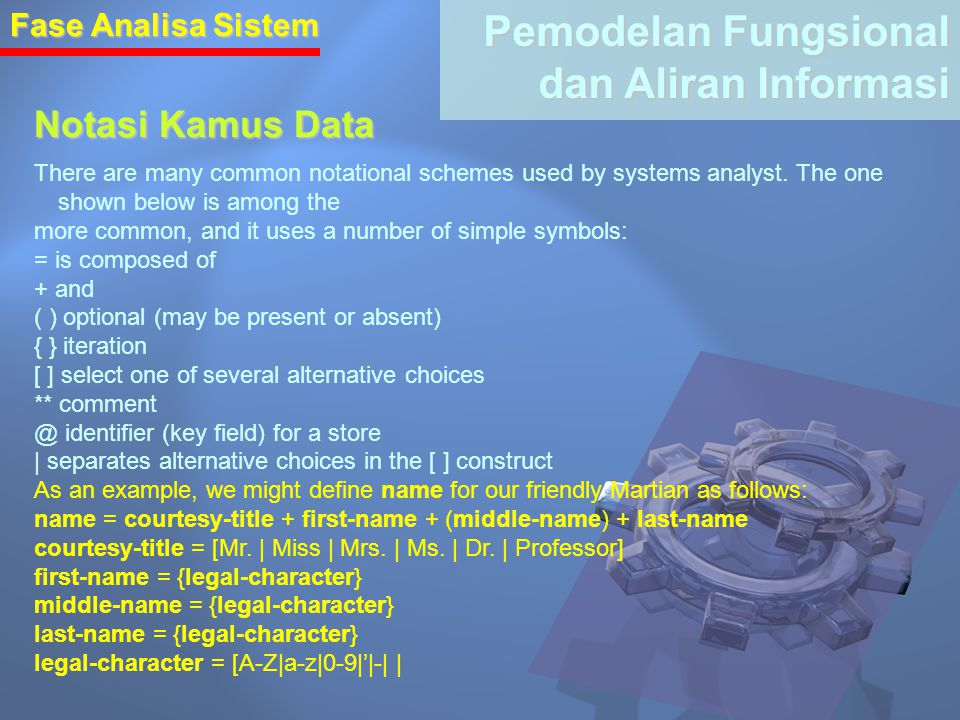 Fase Analisa Sistem Pemodelan Fungsional dan Aliran Informasi Notasi Kamus Data There are many common notational schemes used by systems analyst. The