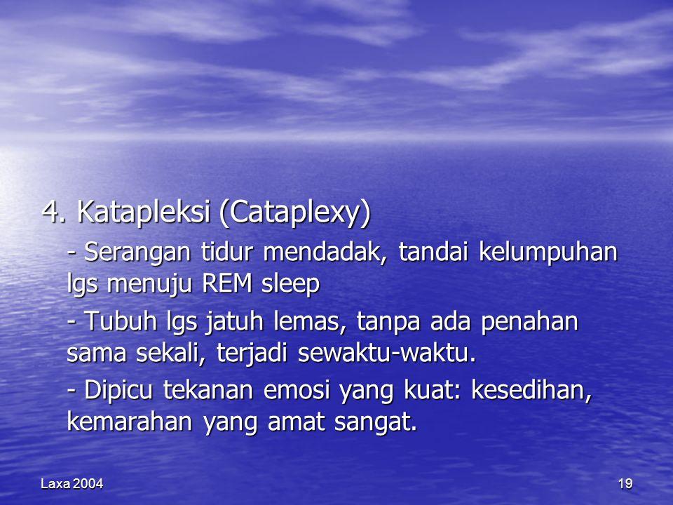Laxa 200419 4. Katapleksi (Cataplexy) - Serangan tidur mendadak, tandai kelumpuhan lgs menuju REM sleep - Tubuh lgs jatuh lemas, tanpa ada penahan sam