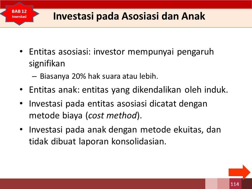 Investasi pada Asosiasi dan Anak Entitas asosiasi: investor mempunyai pengaruh signifikan – Biasanya 20% hak suara atau lebih. Entitas anak: entitas y