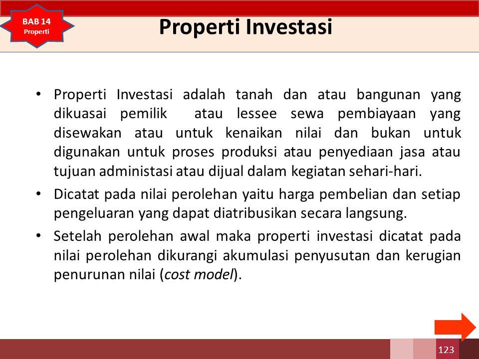 Properti Investasi Properti Investasi adalah tanah dan atau bangunan yang dikuasai pemilik atau lessee sewa pembiayaan yang disewakan atau untuk kenai