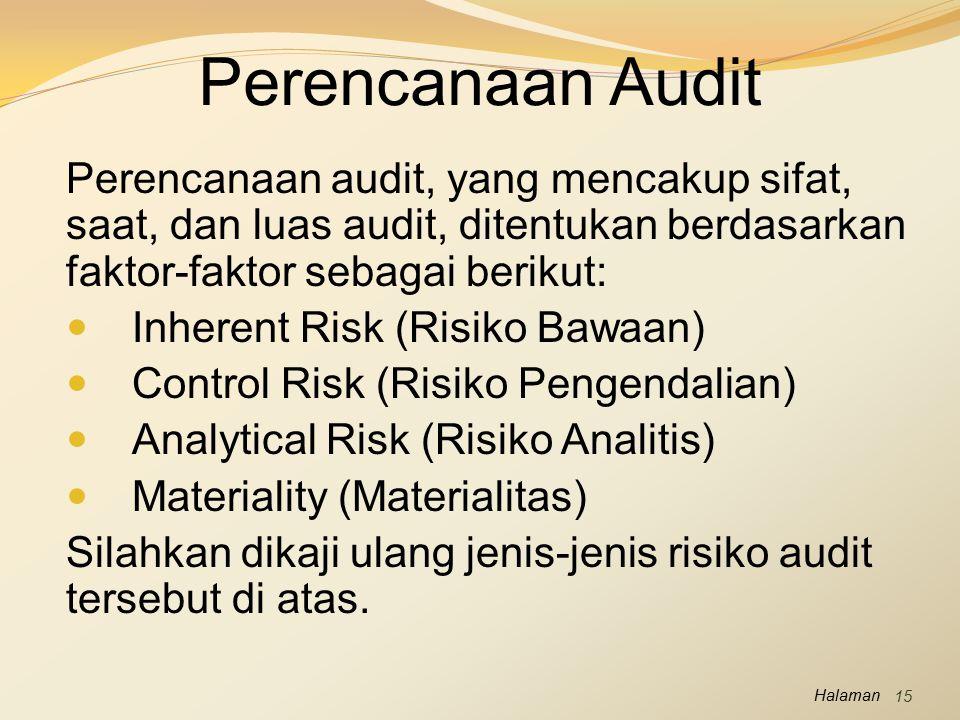 Halaman Perencanaan Audit Perencanaan audit, yang mencakup sifat, saat, dan luas audit, ditentukan berdasarkan faktor-faktor sebagai berikut: Inherent