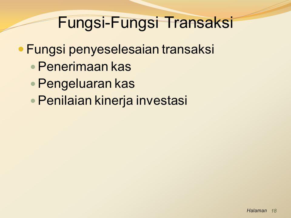 Halaman Fungsi-Fungsi Transaksi Fungsi penyeselesaian transaksi Penerimaan kas Pengeluaran kas Penilaian kinerja investasi 18