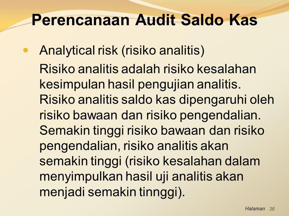 Halaman Perencanaan Audit Saldo Kas Analytical risk (risiko analitis) Risiko analitis adalah risiko kesalahan kesimpulan hasil pengujian analitis. Ris