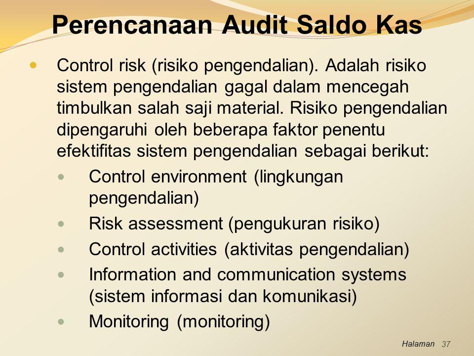 Halaman Perencanaan Audit Saldo Kas Control risk (risiko pengendalian). Adalah risiko sistem pengendalian gagal dalam mencegah timbulkan salah saji ma
