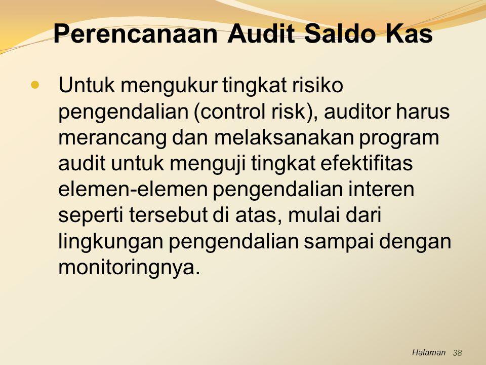 Halaman Perencanaan Audit Saldo Kas Untuk mengukur tingkat risiko pengendalian (control risk), auditor harus merancang dan melaksanakan program audit