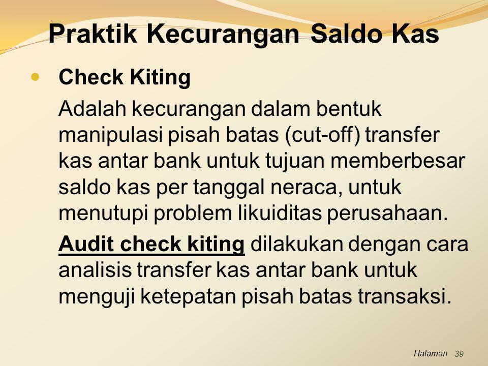 Halaman Praktik Kecurangan Saldo Kas Check Kiting Adalah kecurangan dalam bentuk manipulasi pisah batas (cut-off) transfer kas antar bank untuk tujuan