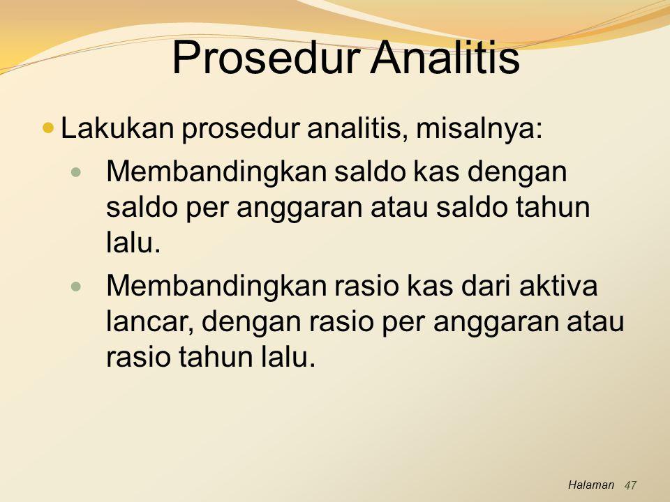 Halaman Prosedur Analitis Lakukan prosedur analitis, misalnya: Membandingkan saldo kas dengan saldo per anggaran atau saldo tahun lalu. Membandingkan