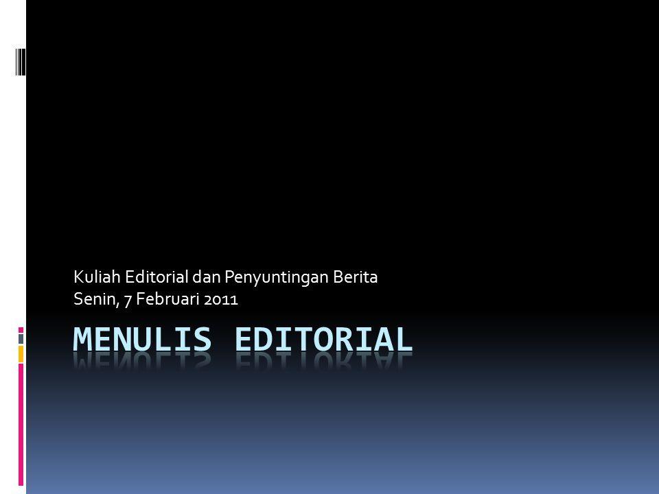 Menulis Editorial  Editorial harus diriset secara hati-hati.