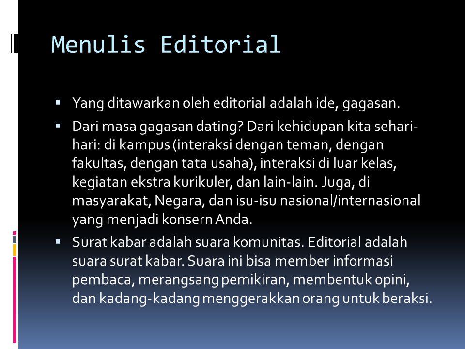 Menulis Editorial  Yang ditawarkan oleh editorial adalah ide, gagasan.