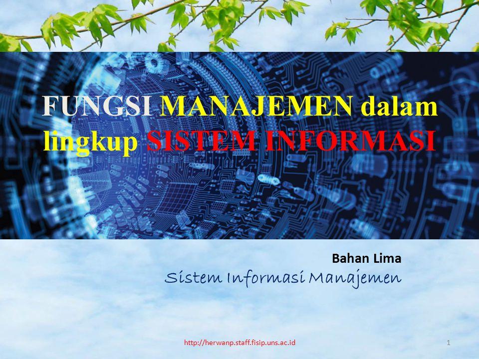 Fungsi Manajemen Ada 3 fungsi vital yang terkait dalam Sistem Informasi Manajemen : 1.Planning (perencanaan) 2.Controlling (pengawasan) 3.Decision Making (pengambilan keputusan) http://herwanp.staff.fisip.uns.ac.id2