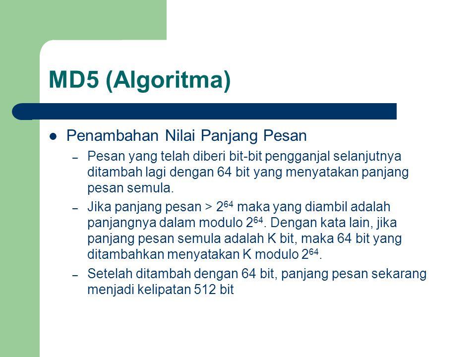 MD5 (Algoritma) Penambahan Nilai Panjang Pesan – Pesan yang telah diberi bit-bit pengganjal selanjutnya ditambah lagi dengan 64 bit yang menyatakan panjang pesan semula.