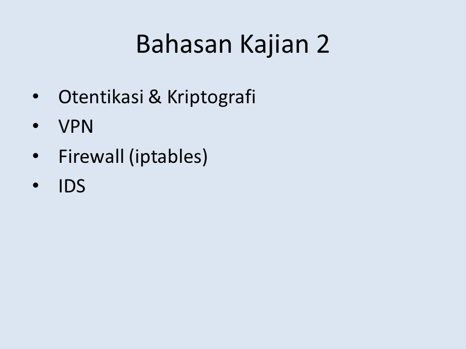 Bahasan Kajian 2 Otentikasi & Kriptografi VPN Firewall (iptables) IDS