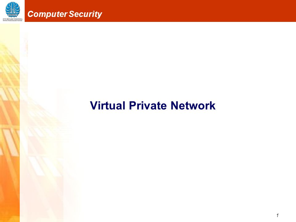 12 Computer Security Virtual Private Network Protokol Tunnel PPTP (Point-to-Point Tunneling Protocol) L2F (Layer 2 Forwarding) L2TP (Layer 2 Tunneling Protocol) IP Security Protocol