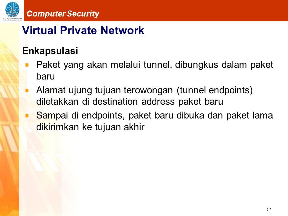 11 Computer Security Virtual Private Network Enkapsulasi Paket yang akan melalui tunnel, dibungkus dalam paket baru Alamat ujung tujuan terowongan (tu