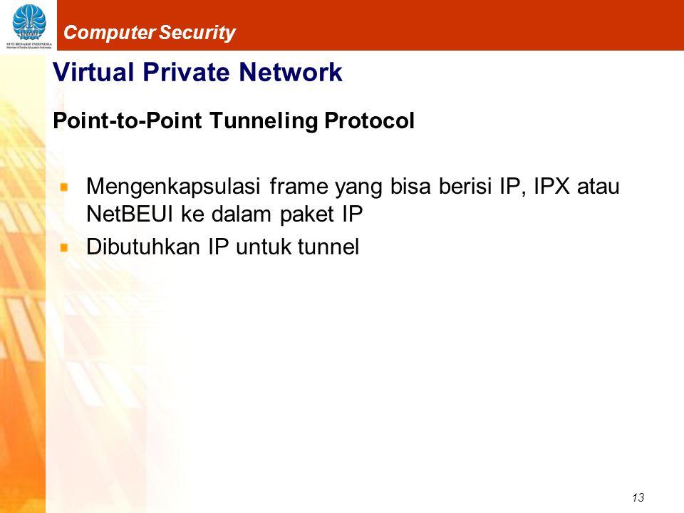 13 Computer Security Virtual Private Network Point-to-Point Tunneling Protocol Mengenkapsulasi frame yang bisa berisi IP, IPX atau NetBEUI ke dalam pa