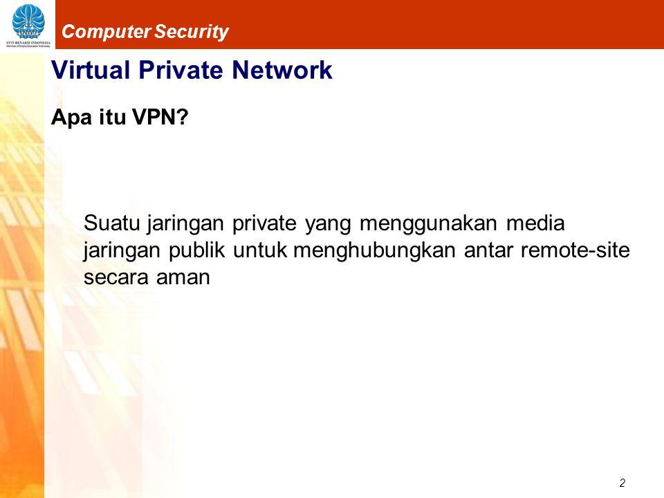 13 Computer Security Virtual Private Network Point-to-Point Tunneling Protocol Mengenkapsulasi frame yang bisa berisi IP, IPX atau NetBEUI ke dalam paket IP Dibutuhkan IP untuk tunnel