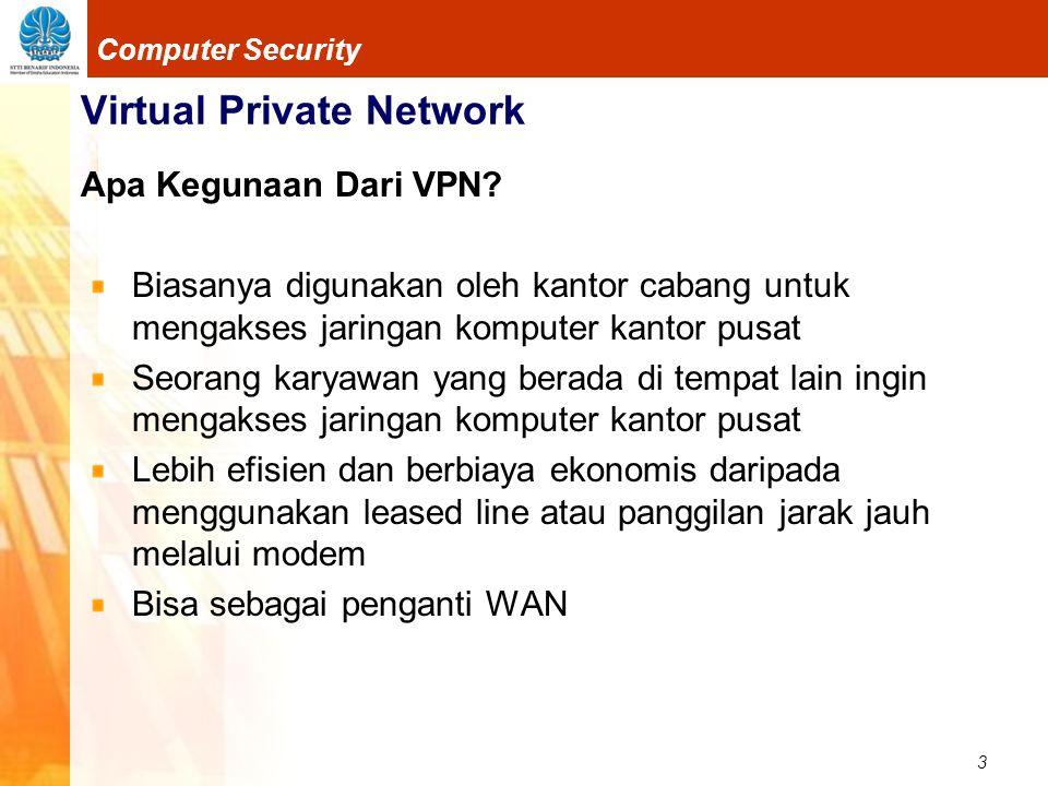 14 Computer Security Virtual Private Network Layer 2 Forwarding Dikembangkan oleh Cisco Menggunakan ATM dan Frame Relay Tidak membutuhkan IP