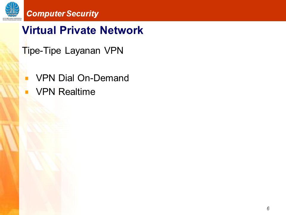 7 Computer Security Virtual Private Network Sebuah 'terowongan'(tunnel) diciptakan pada jaringan publik Dipakai untuk pengiriman paket data Seolah-olah ada hubungan point-to-point
