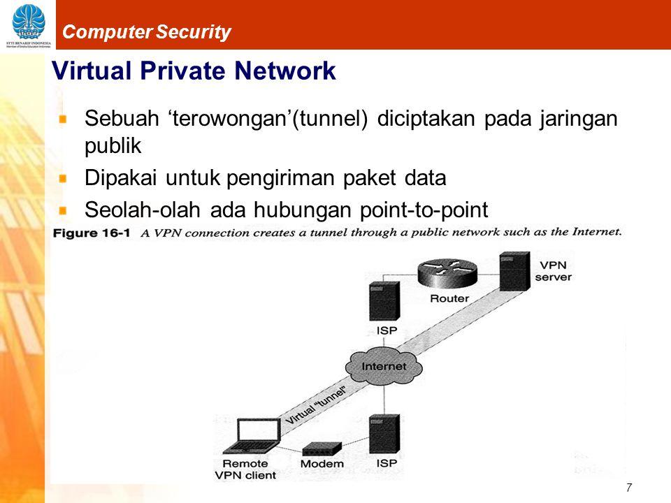 8 Computer Security Virtual Private Network Yang perlu diperhatikan pada VPN Karena melalui jaringan umum, maka perlunya keamanan data Enkripsi sangat dibutuhkan dalam proses pengiriman data Performa internet, seperti kecepatan transfer data, mudahnya koneksi ke internet, kestabilan koneksi, dll Sedikit lebih lambat bila dibandingkan dengan tanpa VPN, karena adanya proses tunneling dan enkripsi/dekripsi