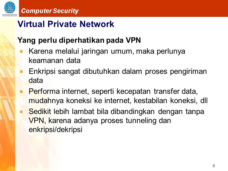 8 Computer Security Virtual Private Network Yang perlu diperhatikan pada VPN Karena melalui jaringan umum, maka perlunya keamanan data Enkripsi sangat