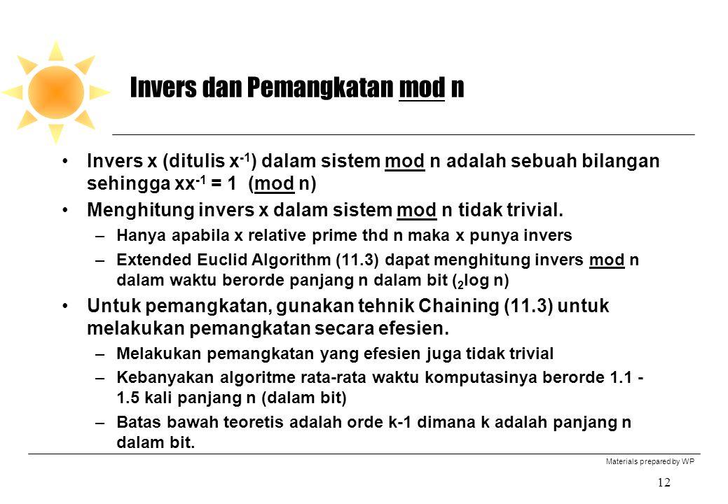 Materials prepared by WP 12 Invers dan Pemangkatan mod n Invers x (ditulis x -1 ) dalam sistem mod n adalah sebuah bilangan sehingga xx -1 = 1 (mod n) Menghitung invers x dalam sistem mod n tidak trivial.