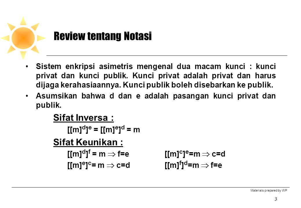 Materials prepared by WP 3 Review tentang Notasi Sistem enkripsi asimetris mengenal dua macam kunci : kunci privat dan kunci publik.