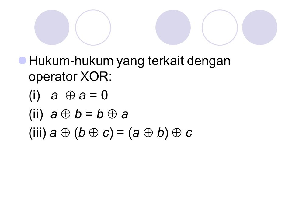 Hukum-hukum yang terkait dengan operator XOR: (i) a  a = 0 (ii) a  b = b  a (iii) a  (b  c) = (a  b)  c