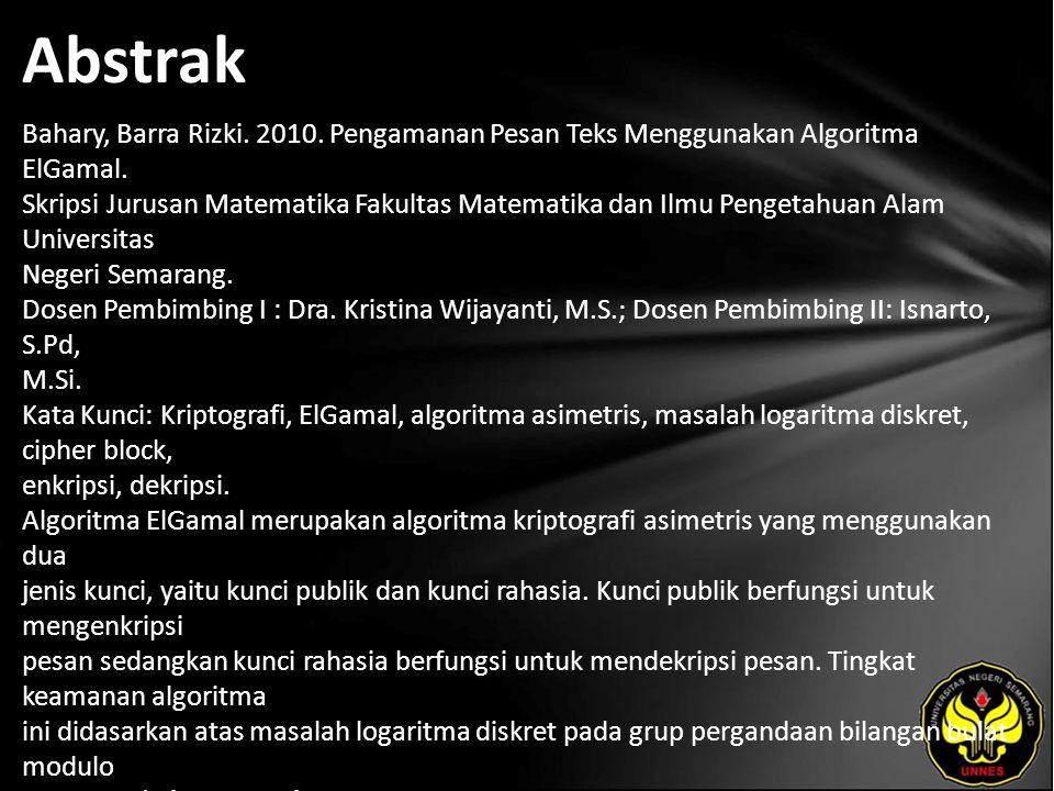 Abstrak Bahary, Barra Rizki. 2010. Pengamanan Pesan Teks Menggunakan Algoritma ElGamal.