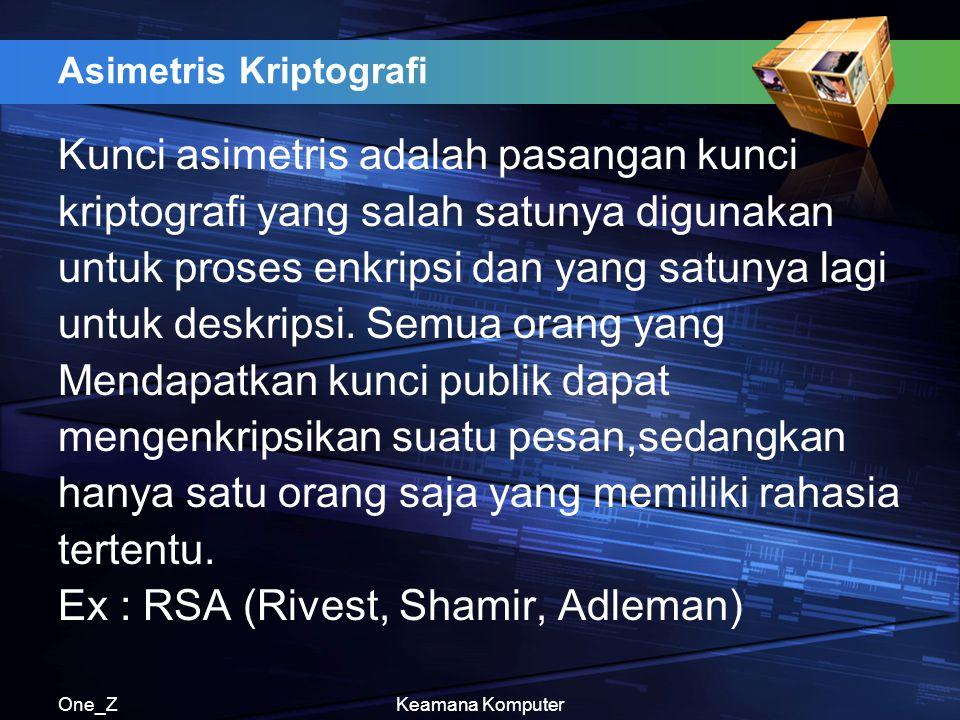 One_ZKeamana Komputer Asimetris Kriptografi Kunci asimetris adalah pasangan kunci kriptografi yang salah satunya digunakan untuk proses enkripsi dan y