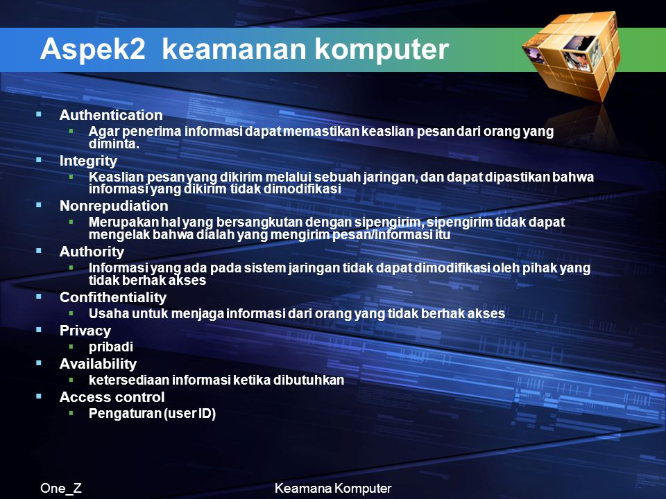 One_ZKeamana Komputer Aspek2 keamanan komputer  Authentication  Agar penerima informasi dapat memastikan keaslian pesan dari orang yang diminta.  I