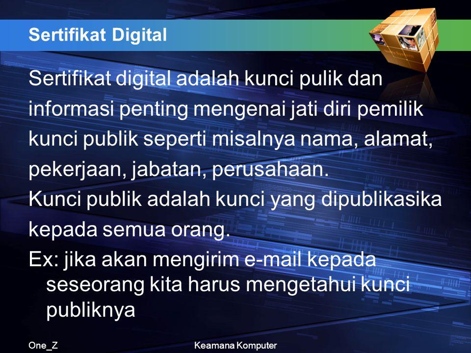 One_ZKeamana Komputer Sertifikat Digital Sertifikat digital adalah kunci pulik dan informasi penting mengenai jati diri pemilik kunci publik seperti m