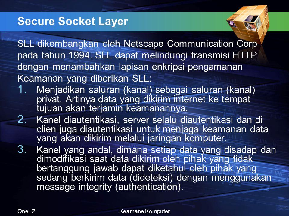 One_ZKeamana Komputer Secure Socket Layer SLL dikembangkan oleh Netscape Communication Corp pada tahun 1994. SLL dapat melindungi transmisi HTTP denga