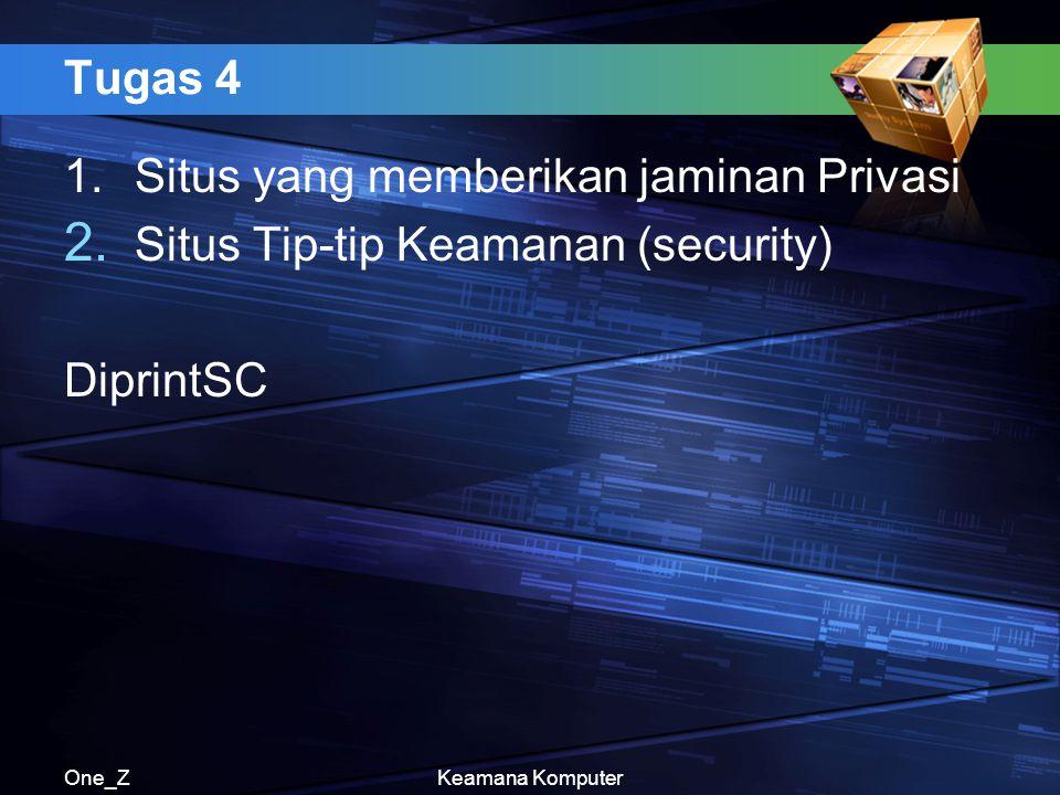 One_ZKeamana Komputer Tugas 4 1.Situs yang memberikan jaminan Privasi 2. Situs Tip-tip Keamanan (security) DiprintSC