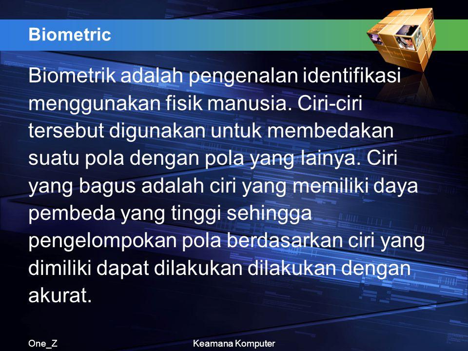 One_ZKeamana Komputer Biometric Biometrik adalah pengenalan identifikasi menggunakan fisik manusia. Ciri-ciri tersebut digunakan untuk membedakan suat