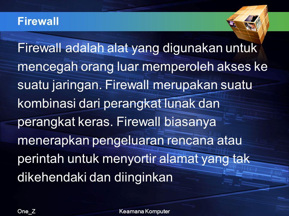 One_ZKeamana Komputer Firewall Firewall adalah alat yang digunakan untuk mencegah orang luar memperoleh akses ke suatu jaringan. Firewall merupakan su