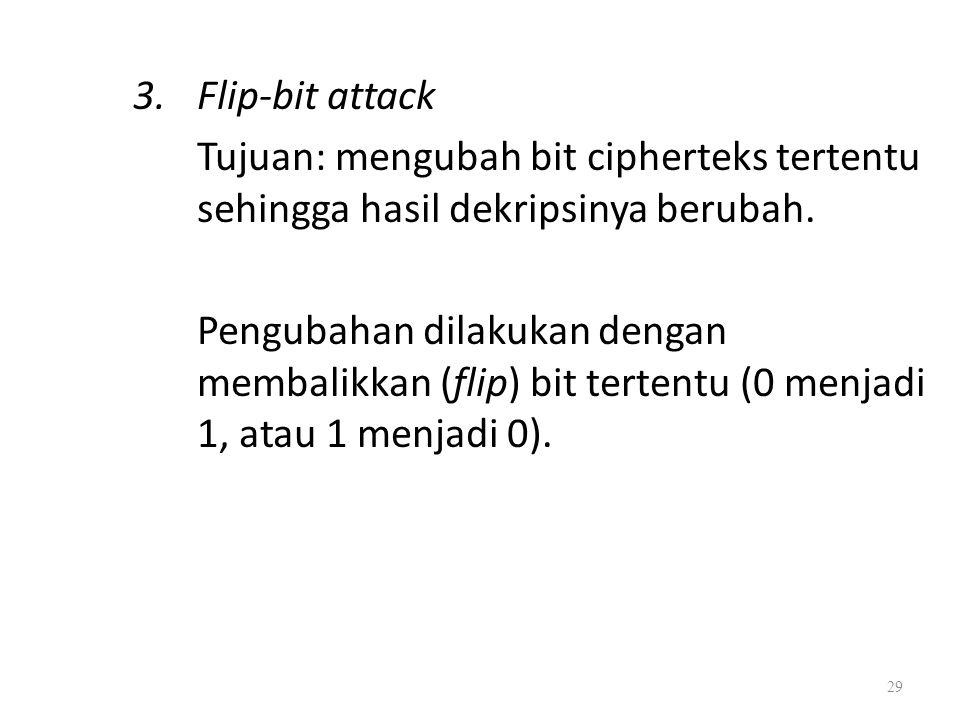 3.Flip-bit attack Tujuan: mengubah bit cipherteks tertentu sehingga hasil dekripsinya berubah. Pengubahan dilakukan dengan membalikkan (flip) bit tert