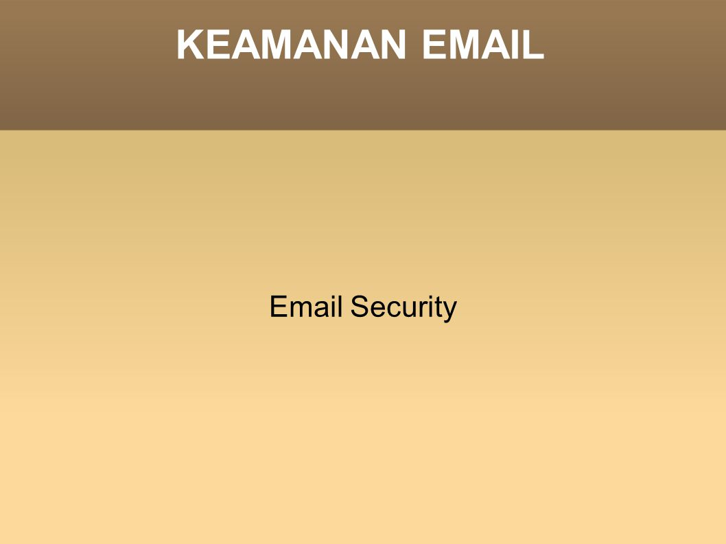 KEAMANAN EMAIL Email Security