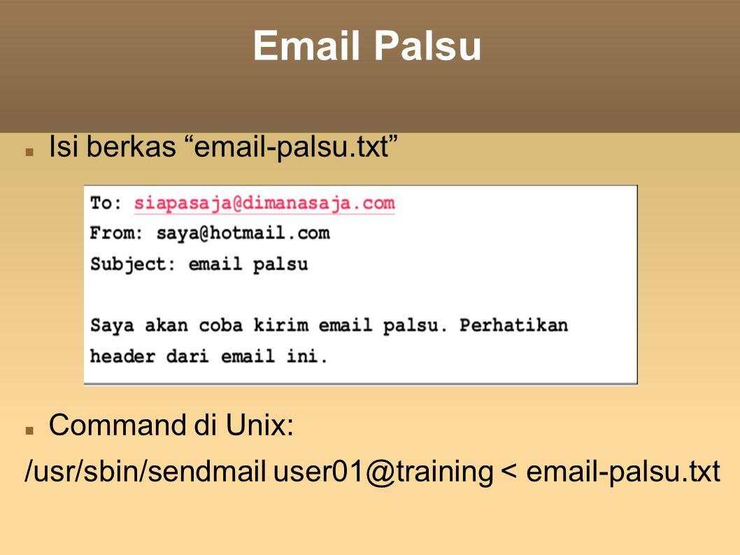 "Email Palsu Isi berkas ""email-palsu.txt"" Command di Unix: /usr/sbin/sendmail user01@training < email-palsu.txt"