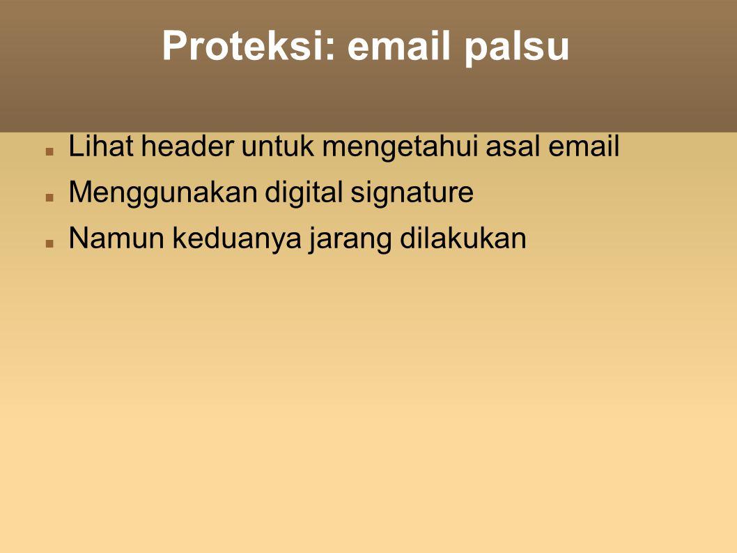 Proteksi: email palsu Lihat header untuk mengetahui asal email Menggunakan digital signature Namun keduanya jarang dilakukan