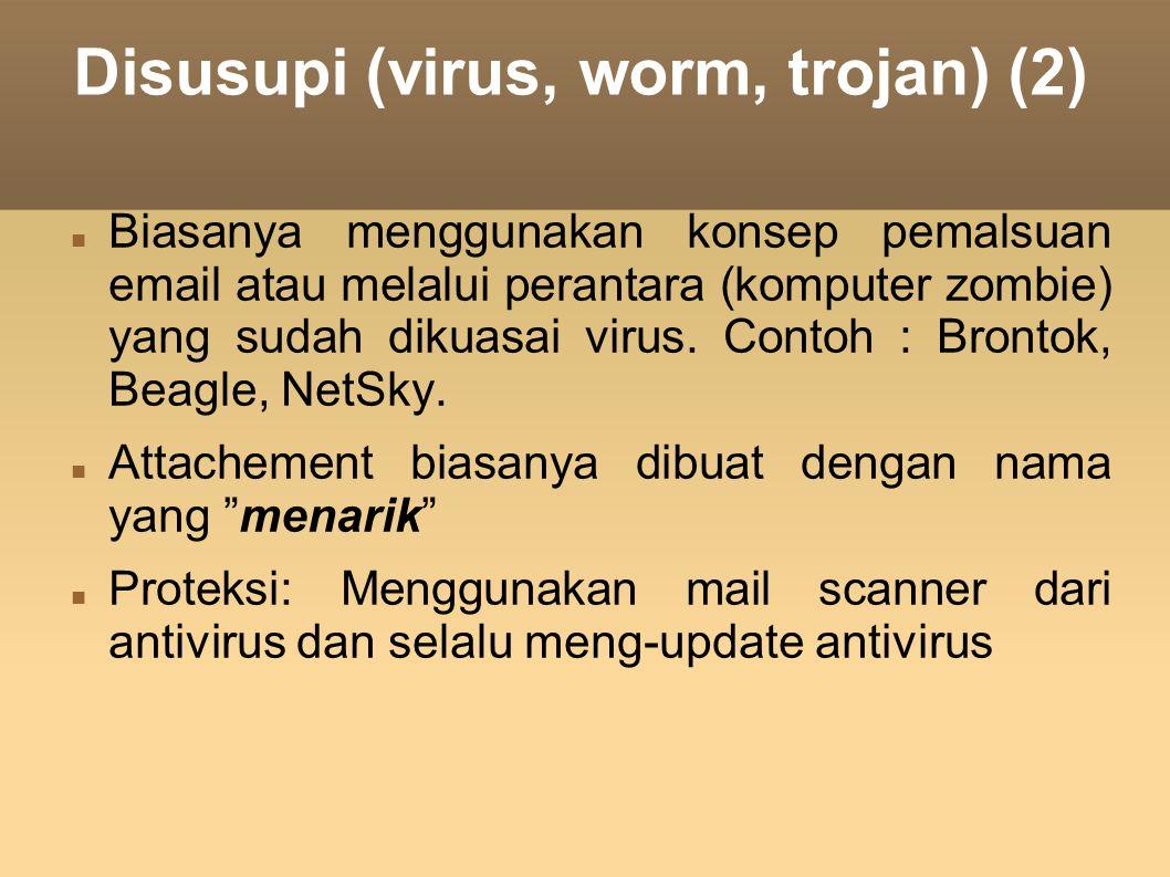 Disusupi (virus, worm, trojan) (2) Biasanya menggunakan konsep pemalsuan email atau melalui perantara (komputer zombie) yang sudah dikuasai virus. Co