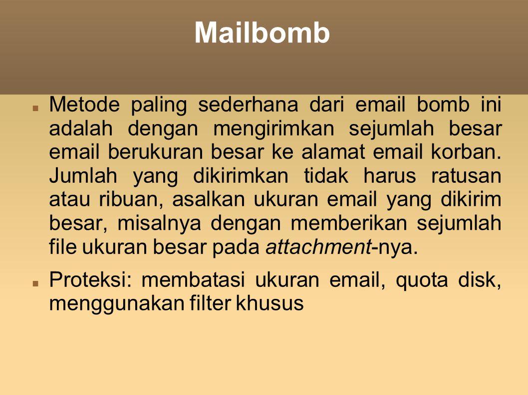 Mailbomb Metode paling sederhana dari email bomb ini adalah dengan mengirimkan sejumlah besar email berukuran besar ke alamat email korban. Jumlah yan