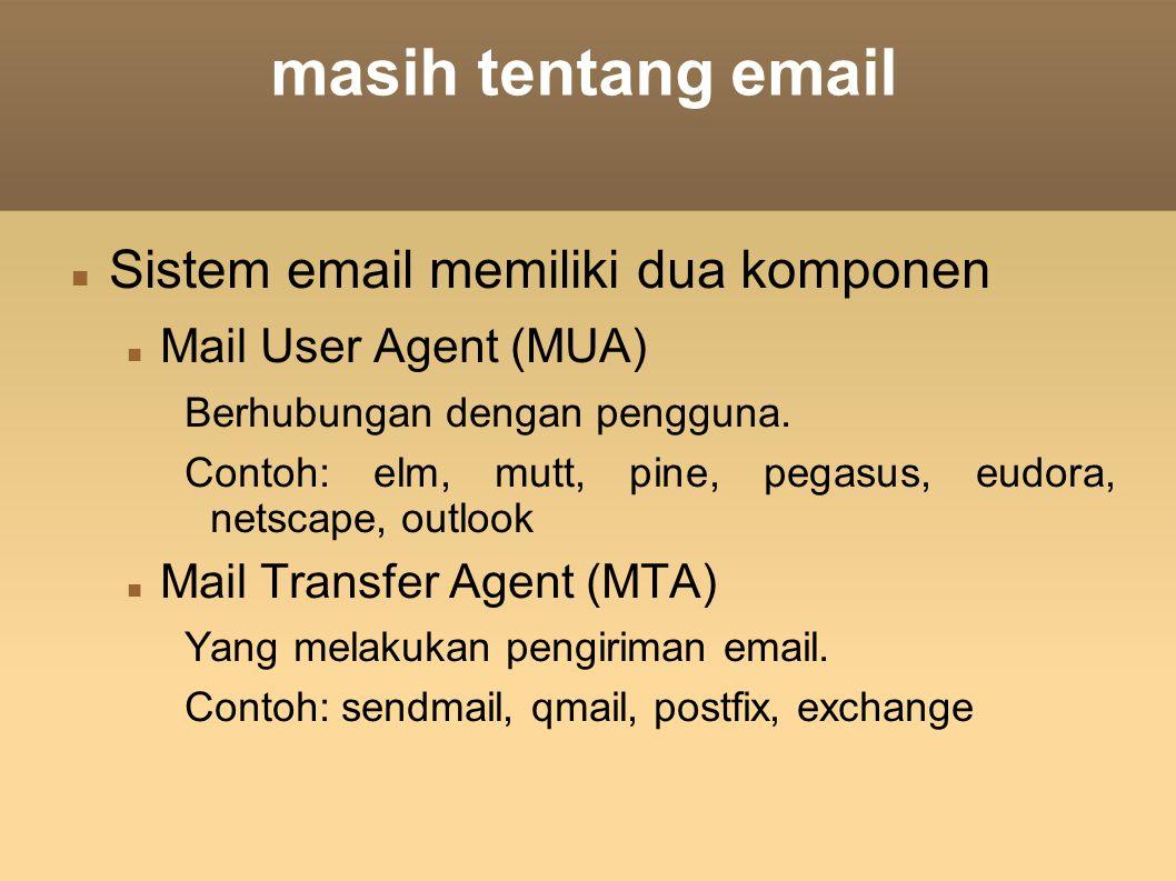 masih tentang email Sistem email memiliki dua komponen Mail User Agent (MUA) Berhubungan dengan pengguna. Contoh: elm, mutt, pine, pegasus, eudora, n