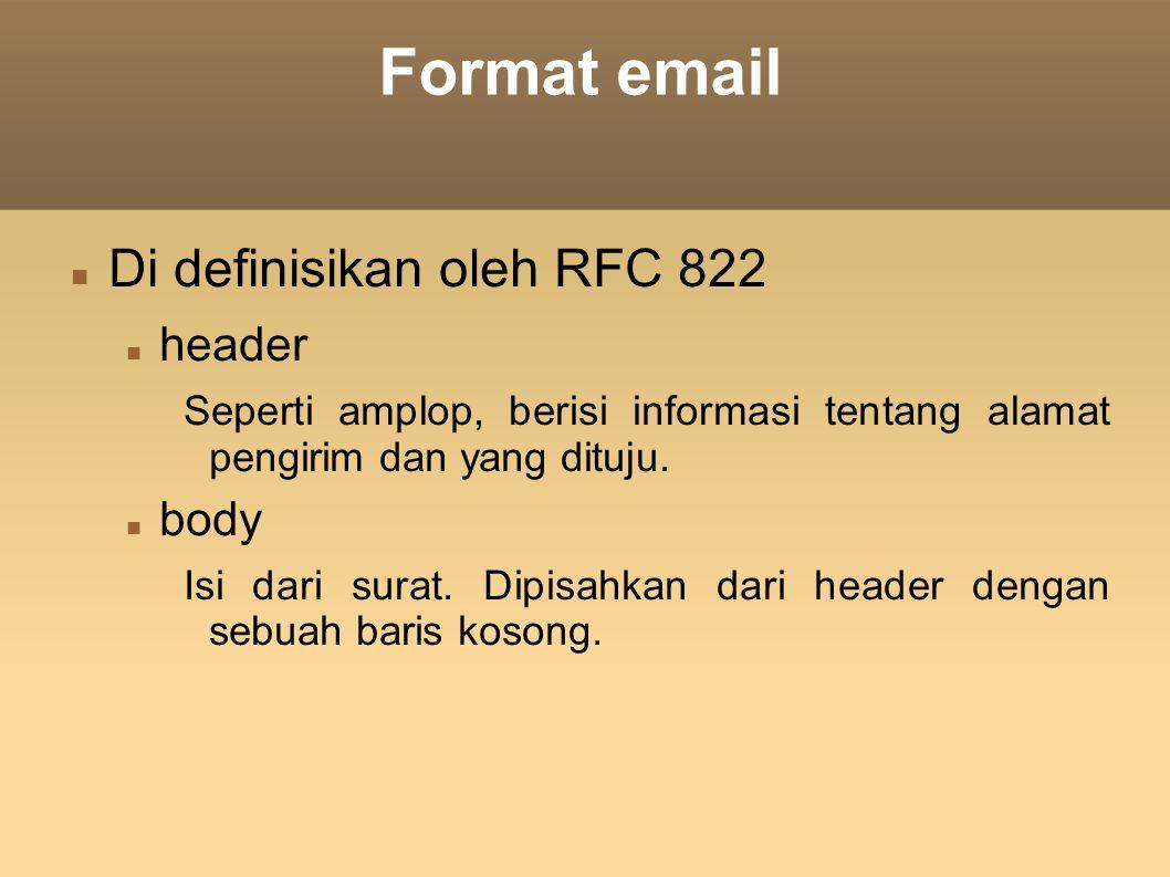 Format email Di definisikan oleh RFC 822 header Seperti amplop, berisi informasi tentang alamat pengirim dan yang dituju. body Isi dari surat. Dipisah