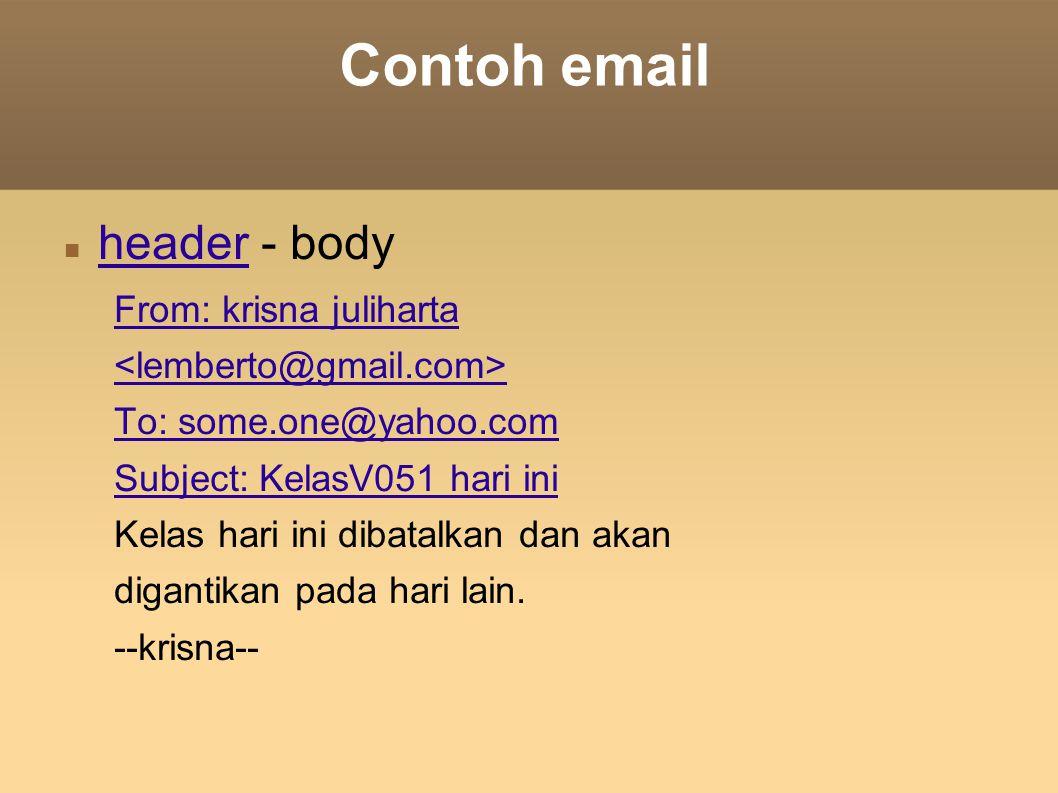 Contoh email header - body From: krisna juliharta To: some.one@yahoo.com Subject: KelasV051 hari ini Kelas hari ini dibatalkan dan akan digantikan pad