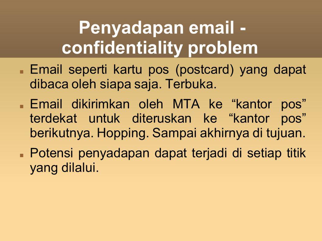 Penyadapan email - confidentiality problem Email seperti kartu pos (postcard) yang dapat dibaca oleh siapa saja. Terbuka. Email dikirimkan oleh MTA ke