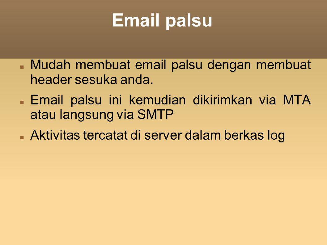 Email palsu Mudah membuat email palsu dengan membuat header sesuka anda. Email palsu ini kemudian dikirimkan via MTA atau langsung via SMTP Aktivitas