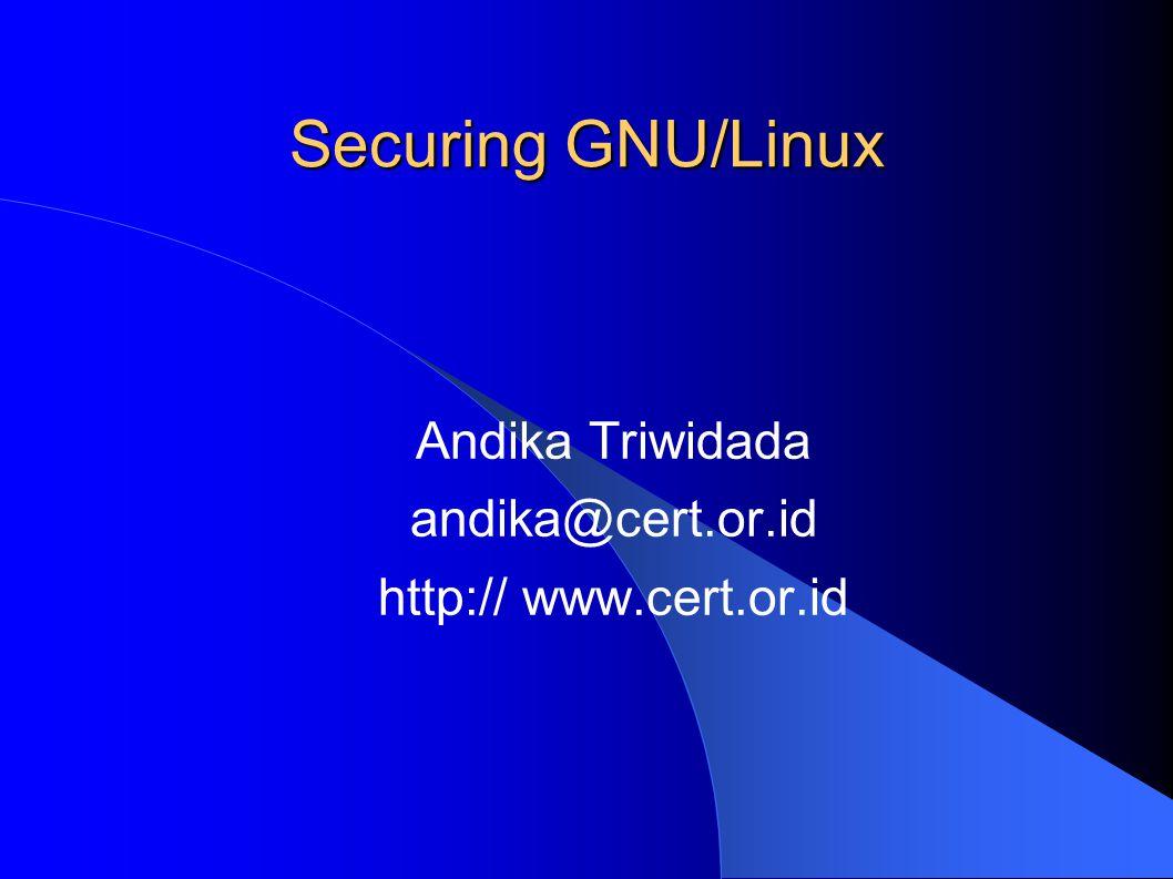 Securing GNU/Linux Andika Triwidada andika@cert.or.id http:// www.cert.or.id