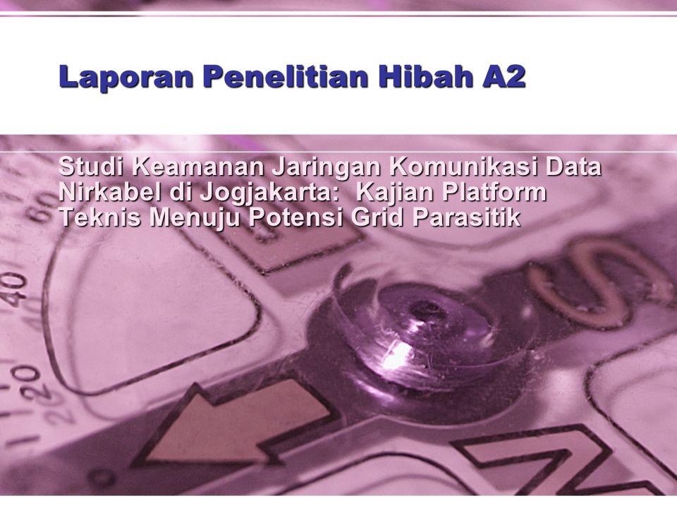 Laporan Penelitian Hibah A2 Studi Keamanan Jaringan Komunikasi Data Nirkabel di Jogjakarta: Kajian Platform Teknis Menuju Potensi Grid Parasitik